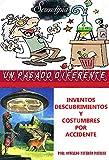 Inventos, Descubrimientos y Costumbres por accidente y por niños: Serendipia (Un pasado diferente nº 81)