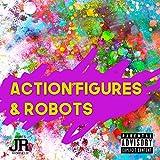 Action Figures & Robots [Explicit]
